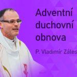 Adventní (streamovaná) duchovní obnova