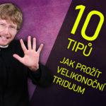 Deset tipů pro Velikonoční Triduum